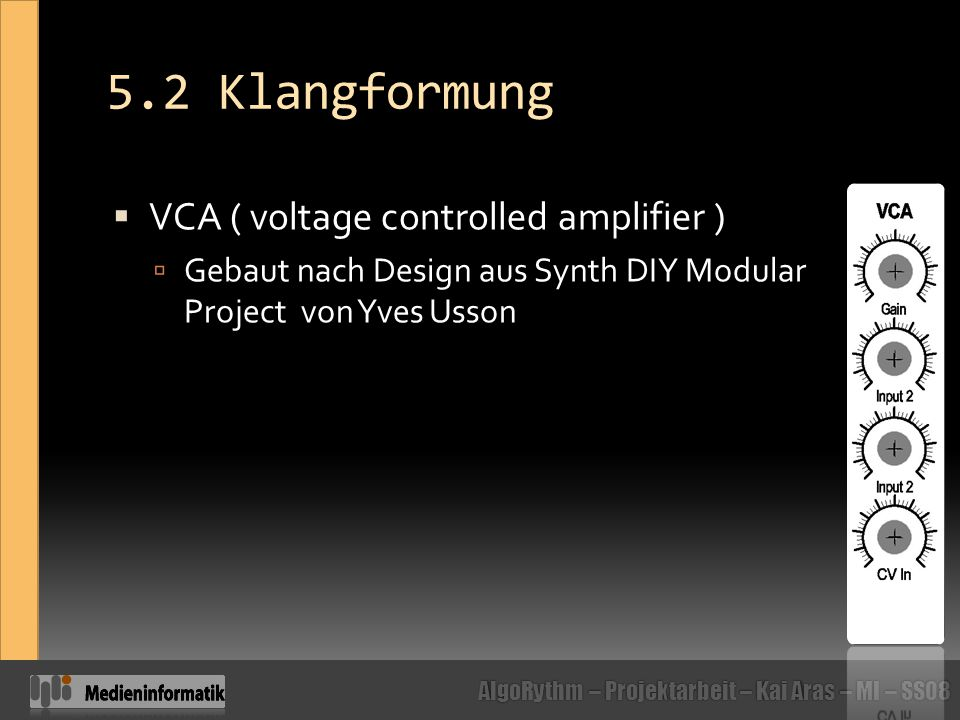 AlgoRythm – Projektarbeit – Kai Aras – MI – SS08 5.2 Klangformung  VCA ( voltage controlled amplifier )  Gebaut nach Design aus Synth DIY Modular Pr