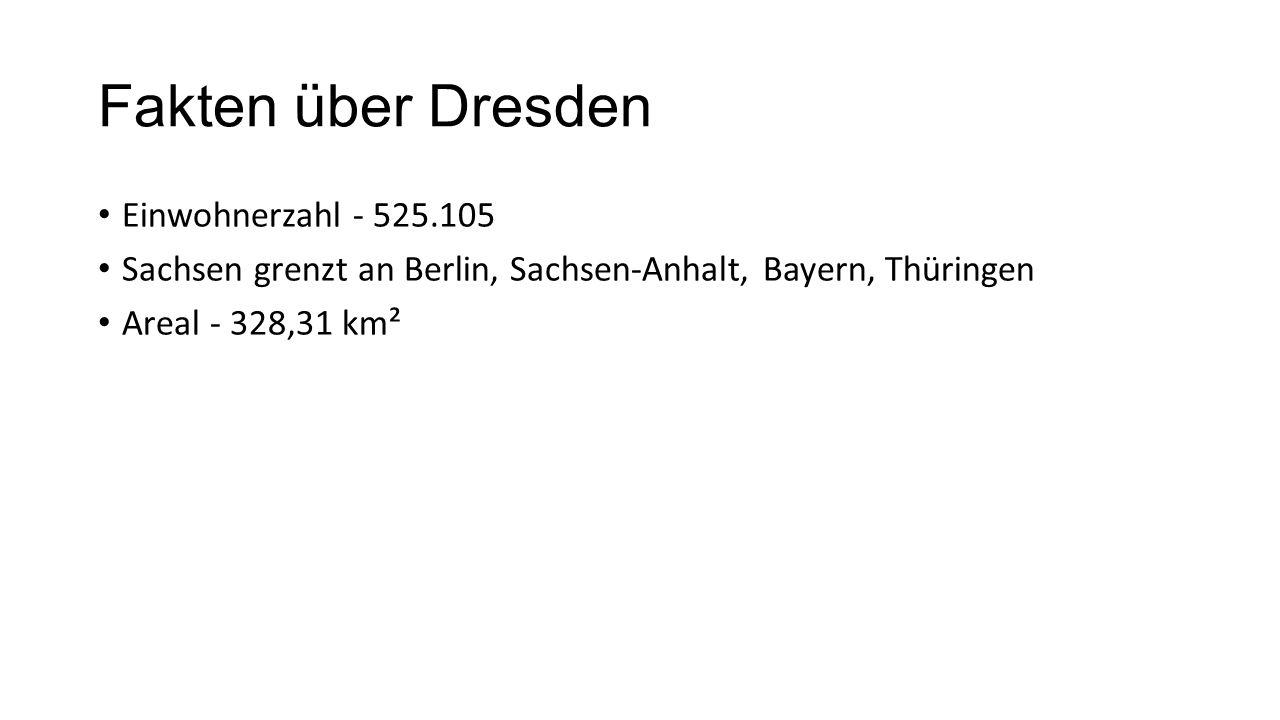 Fakten über Dresden Einwohnerzahl - 525.105 Sachsen grenzt an Berlin, Sachsen-Anhalt, Bayern, Thüringen Areal - 328,31 km²
