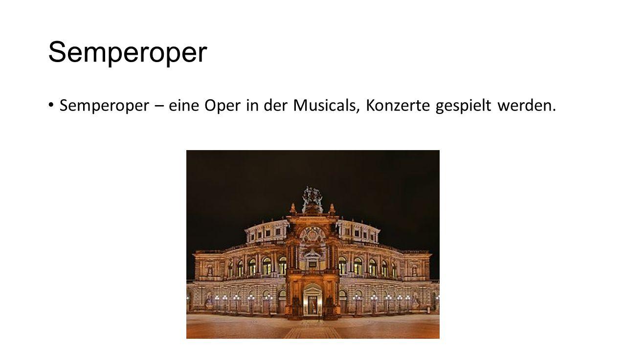 Semperoper Semperoper – eine Oper in der Musicals, Konzerte gespielt werden.
