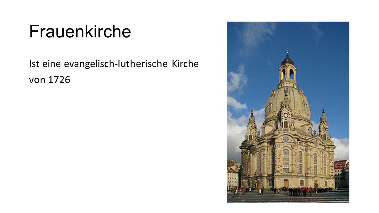 Frauenkirche Ist eine evangelisch-lutherische Kirche von 1726