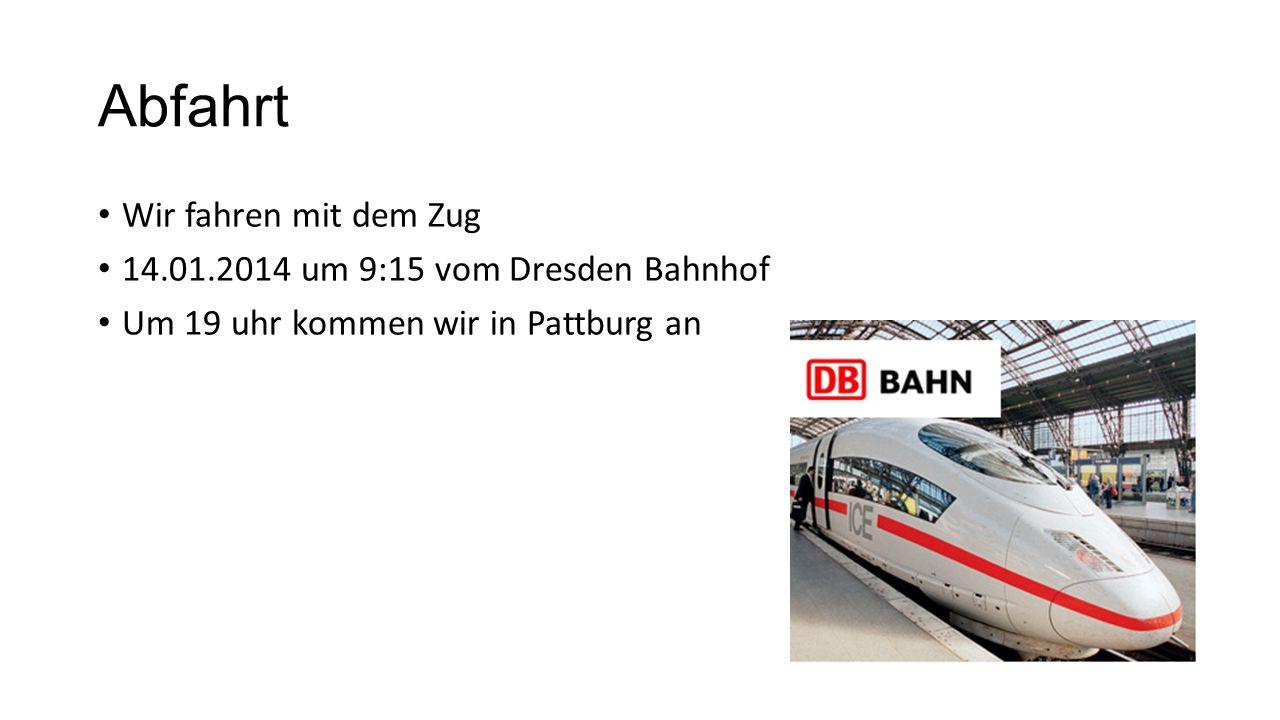 Abfahrt Wir fahren mit dem Zug 14.01.2014 um 9:15 vom Dresden Bahnhof Um 19 uhr kommen wir in Pattburg an