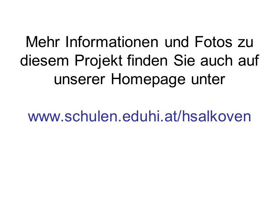 Mehr Informationen und Fotos zu diesem Projekt finden Sie auch auf unserer Homepage unter www.schulen.eduhi.at/hsalkoven