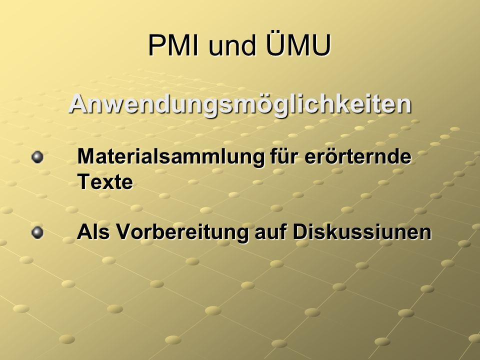PMI und ÜMU Anwendungsmöglichkeiten Materialsammlung für erörternde Texte Materialsammlung für erörternde Texte Als Vorbereitung auf Diskussiunen Als