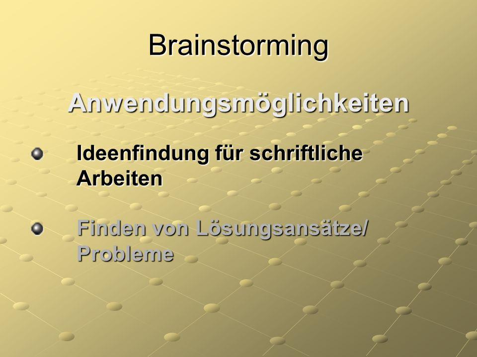 Brainstorming Anwendungsmöglichkeiten Ideenfindung für schriftliche Arbeiten Ideenfindung für schriftliche Arbeiten Finden von Lösungsansätze/ Problem