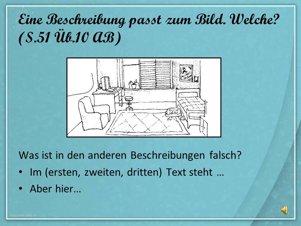 Eine Beschreibung passt zum Bild. Welche? (S.51 Üb.10 AB) Was ist in den anderen Beschreibungen falsch? Im (ersten, zweiten, dritten) Text steht … Abe