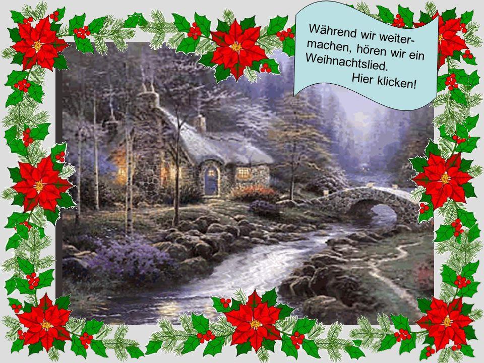 Während wir weiter- machen, hören wir ein Weihnachtslied. Hier klicken!