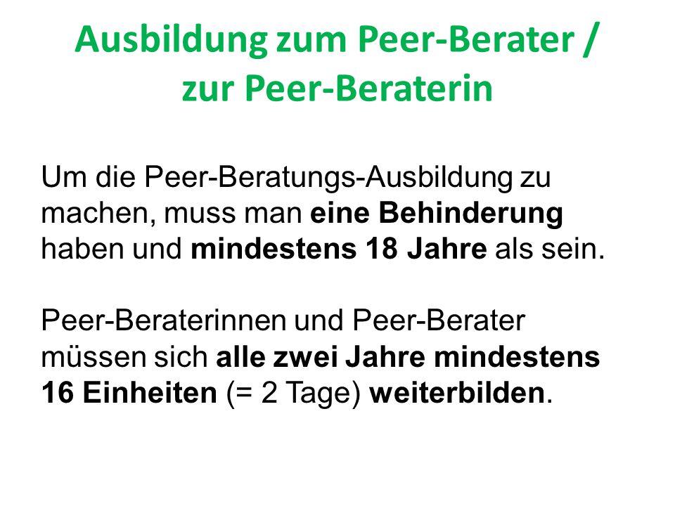 Ausbildung zum Peer-Berater / zur Peer-Beraterin Um die Peer-Beratungs-Ausbildung zu machen, muss man eine Behinderung haben und mindestens 18 Jahre als sein.