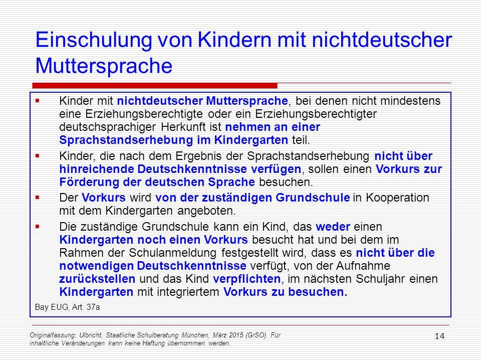 Originalfassung: Ulbricht, Staatliche Schulberatung München, März 2015 (GrSO) Für inhaltliche Veränderungen kann keine Haftung übernommen werden. 14 E