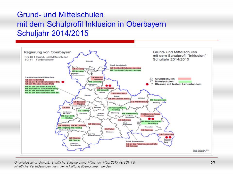 Grund- und Mittelschulen mit dem Schulprofil Inklusion in Oberbayern Schuljahr 2014/2015 Originalfassung: Ulbricht, Staatliche Schulberatung München,