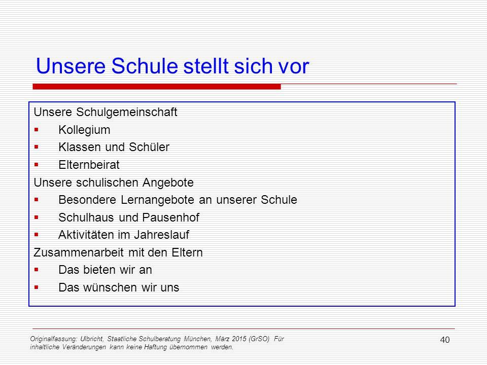 Originalfassung: Ulbricht, Staatliche Schulberatung München, März 2015 (GrSO) Für inhaltliche Veränderungen kann keine Haftung übernommen werden. 40 U
