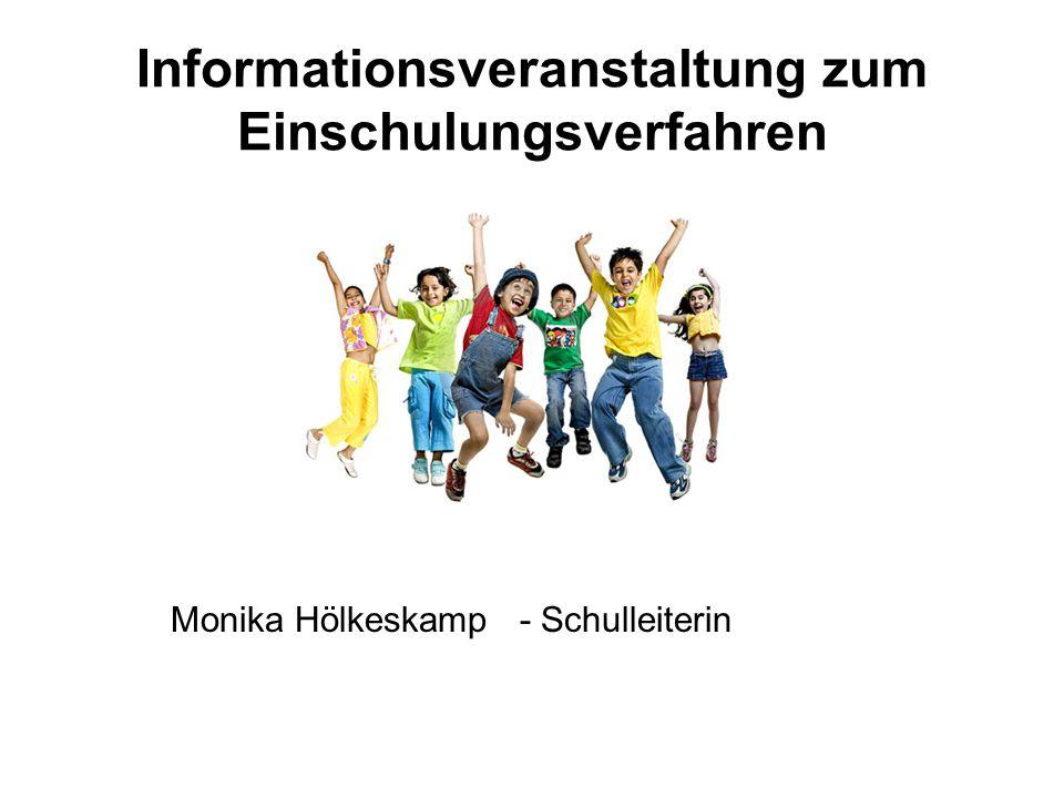 Informationsveranstaltung zum Einschulungsverfahren Monika Hölkeskamp - Schulleiterin