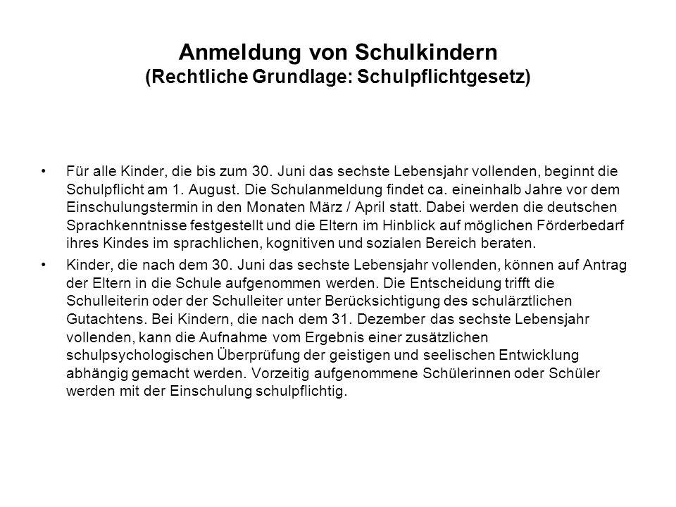 Anmeldung von Schulkindern (Rechtliche Grundlage: Schulpflichtgesetz) Für alle Kinder, die bis zum 30.