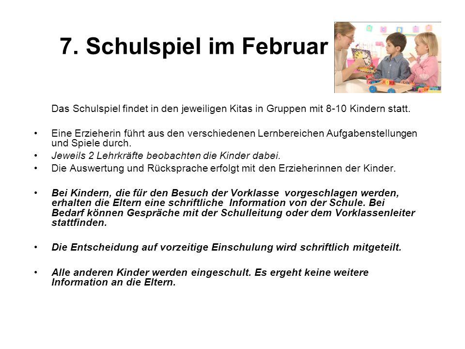 7. Schulspiel im Februar Das Schulspiel findet in den jeweiligen Kitas in Gruppen mit 8-10 Kindern statt. Eine Erzieherin führt aus den verschiedenen