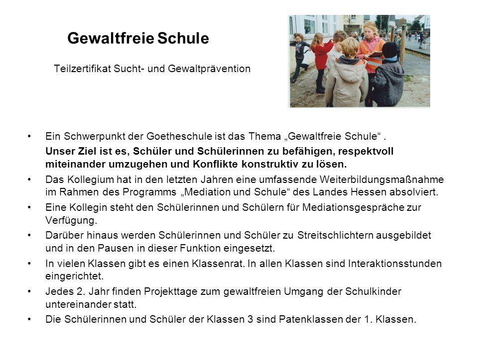 """Gewaltfreie Schule Teilzertifikat Sucht- und Gewaltprävention Ein Schwerpunkt der Goetheschule ist das Thema """"Gewaltfreie Schule ."""