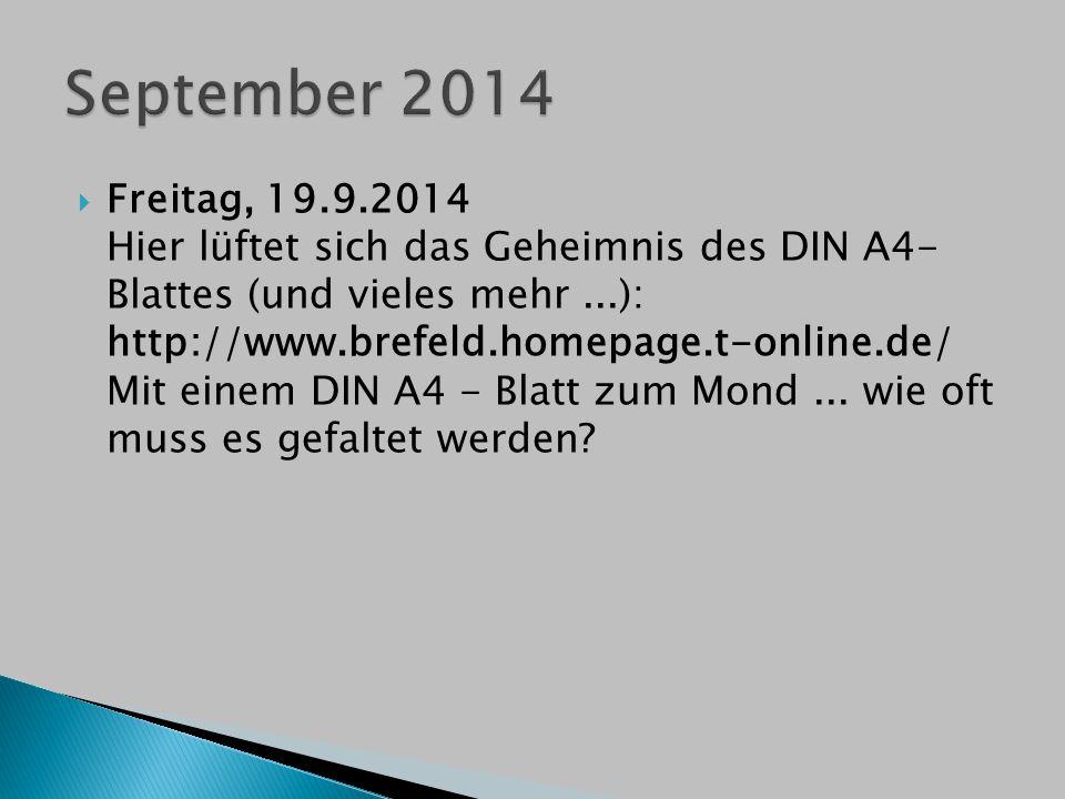  Freitag, 19.9.2014 Hier lüftet sich das Geheimnis des DIN A4- Blattes (und vieles mehr...): http://www.brefeld.homepage.t-online.de/ Mit einem DIN A
