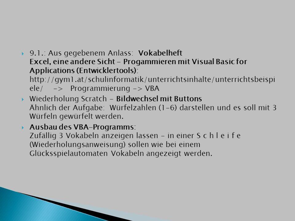  9.1.: Aus gegebenem Anlass: Vokabelheft Excel, eine andere Sicht - Progammieren mit Visual Basic for Applications (Entwicklertools): http://gym1.at/