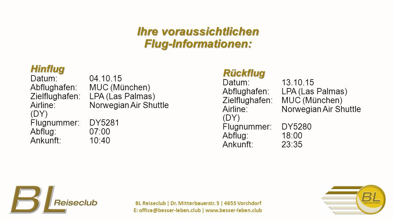 Hinflug Hinflug Datum:04.10.15 Abflughafen: MUC (München) Zielflughafen: LPA (Las Palmas) Airline: Norwegian Air Shuttle (DY) Flugnummer: DY5281 Abflug: 07:00 Ankunft: 10:40 BL Reiseclub | Dr.