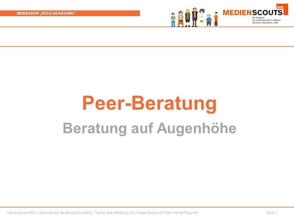 """Medienscouts NRW - Querthema B: Beratungskompetenz - Thema: Peer-Beratung –Grundlage Texte und Folien: Hanne Poguntke Seite 1 WORKSHOP """"PEER-BERATUNG Peer-Beratung Beratung auf Augenhöhe"""