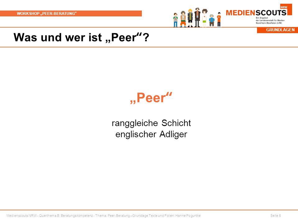 """Medienscouts NRW - Querthema B: Beratungskompetenz - Thema: Peer-Beratung –Grundlage Texte und Folien: Hanne Poguntke Seite 5 WORKSHOP """"PEER-BERATUNG Was und wer ist """"Peer ."""