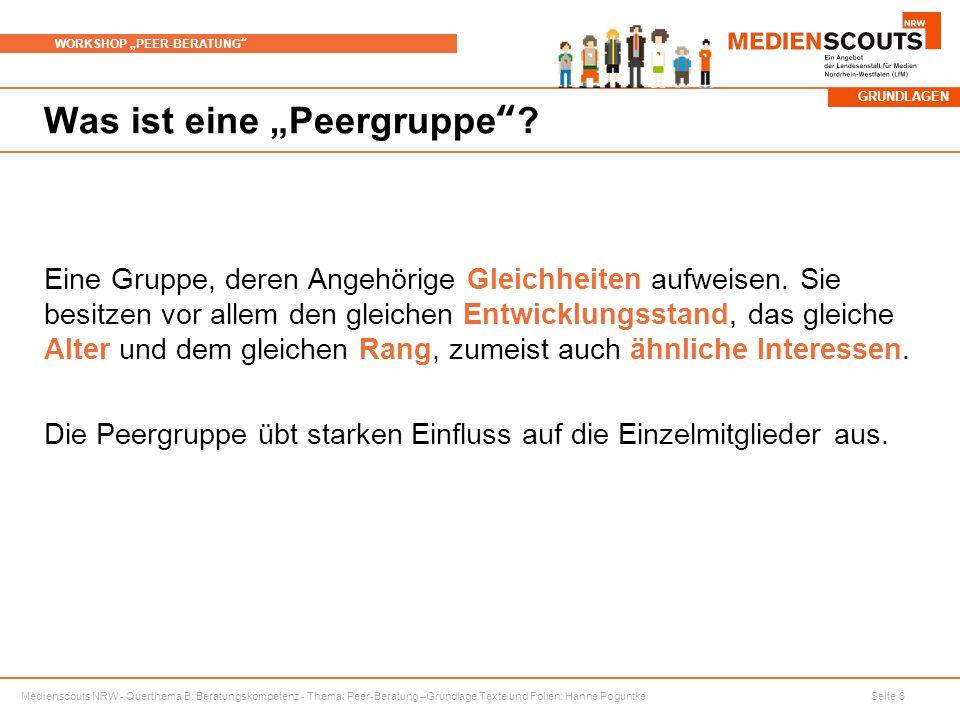 """Medienscouts NRW - Querthema B: Beratungskompetenz - Thema: Peer-Beratung –Grundlage Texte und Folien: Hanne Poguntke Seite 6 WORKSHOP """"PEER-BERATUNG Was ist eine """"Peergruppe ."""