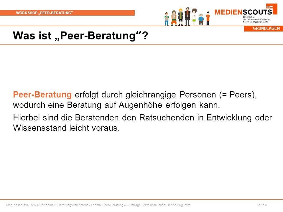"""Medienscouts NRW - Querthema B: Beratungskompetenz - Thema: Peer-Beratung –Grundlage Texte und Folien: Hanne Poguntke Seite 8 WORKSHOP """"PEER-BERATUNG Was ist """"Peer-Beratung ."""
