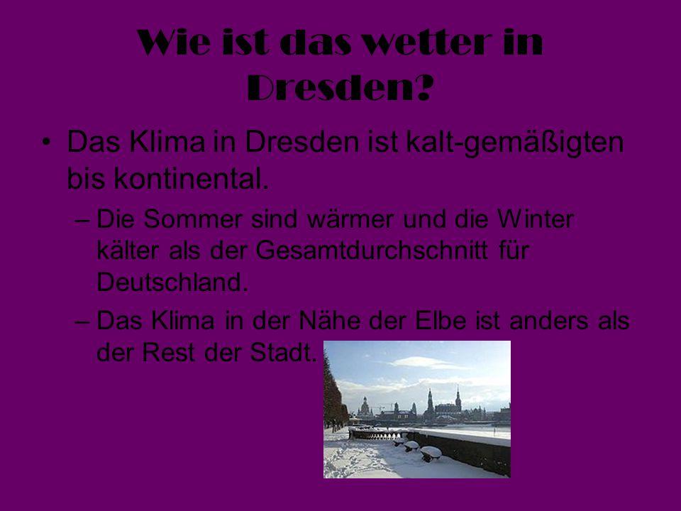 Wie ist das wetter in Dresden? Das Klima in Dresden ist kalt-gemäßigten bis kontinental. –Die Sommer sind wärmer und die Winter kälter als der Gesamtd