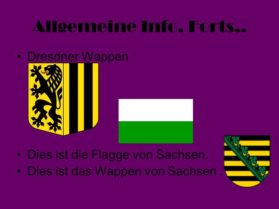 Allgemeine Info. Forts.. Dresdner Wappen Dies ist die Flagge von Sachsen. Dies ist das Wappen von Sachsen.
