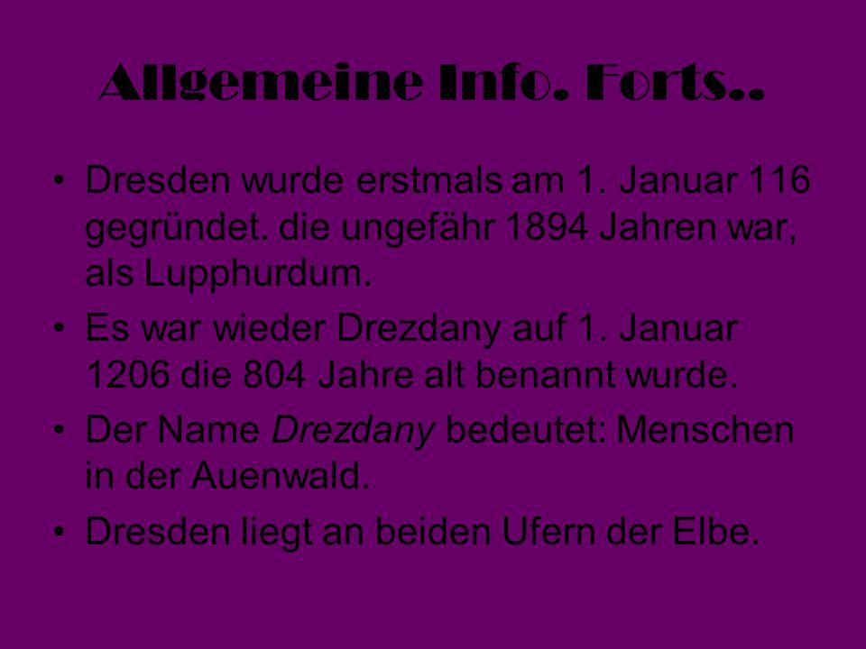 Allgemeine Info. Forts.. Dresden wurde erstmals am 1. Januar 116 gegründet. die ungefähr 1894 Jahren war, als Lupphurdum. Es war wieder Drezdany auf 1