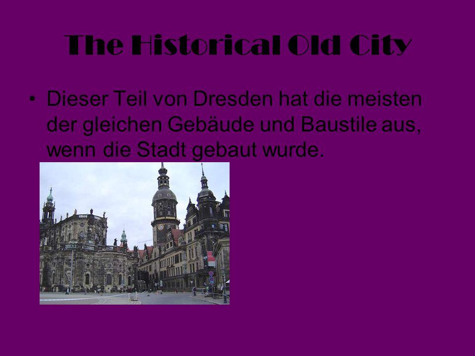 The Historical Old City Dieser Teil von Dresden hat die meisten der gleichen Gebäude und Baustile aus, wenn die Stadt gebaut wurde.