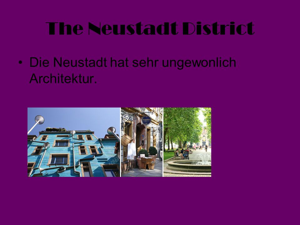 The Neustadt District Die Neustadt hat sehr ungewonlich Architektur.