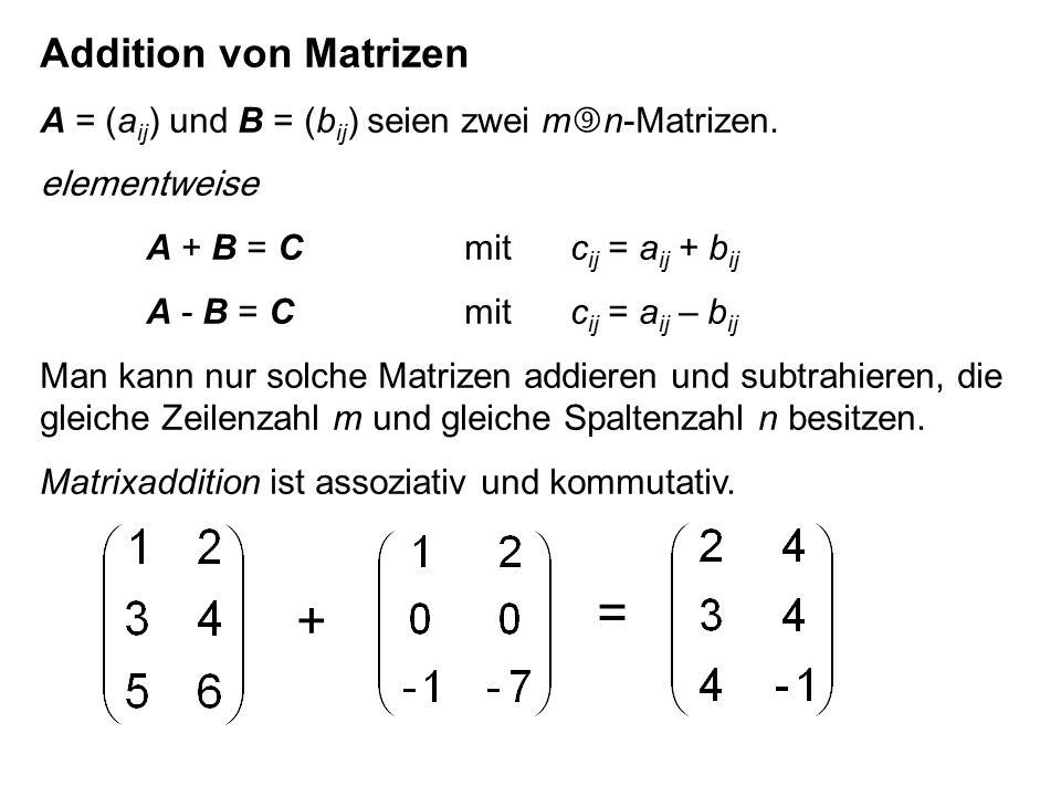 Addition von Matrizen A = (a ij ) und B = (b ij ) seien zwei m  n-Matrizen.