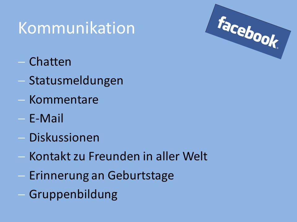 Kommunikation  Chatten  Statusmeldungen  Kommentare  E-Mail  Diskussionen  Kontakt zu Freunden in aller Welt  Erinnerung an Geburtstage  Gruppenbildung