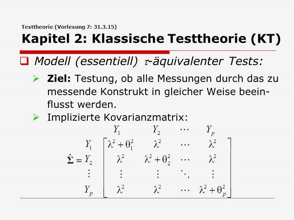 Testtheorie (Vorlesung 7: 31.3.15) Kapitel 2: Klassische Testtheorie (KT)  Modell (essentiell) -äquivalenter Tests:  Ziel: Testung, ob alle Messung