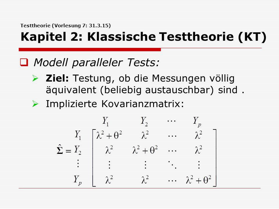 Testtheorie (Vorlesung 7: 31.3.15) Kapitel 2: Klassische Testtheorie (KT)  Modell paralleler Tests:  Ziel: Testung, ob die Messungen völlig äquivale