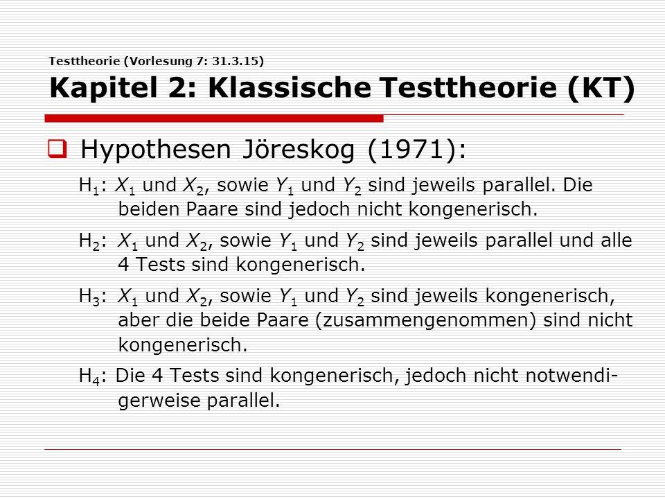 Testtheorie (Vorlesung 7: 31.3.15) Kapitel 2: Klassische Testtheorie (KT)  Hypothesen Jöreskog (1971): H 1 : X 1 und X 2, sowie Y 1 und Y 2 sind jewe