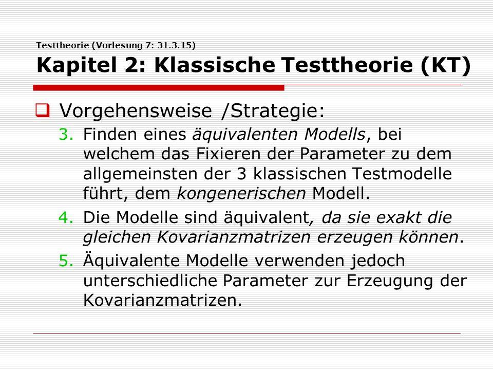 Testtheorie (Vorlesung 7: 31.3.15) Kapitel 2: Klassische Testtheorie (KT)  Vorgehensweise /Strategie: 3. Finden eines äquivalenten Modells, bei welch