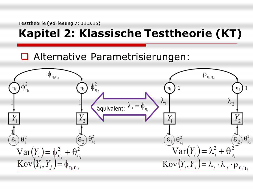 Testtheorie (Vorlesung 7: 31.3.15) Kapitel 2: Klassische Testtheorie (KT)  Kongenerisches Modell (Modell kongeneri- scher Tests):  Ziele: Testung, ob alle Messungen das gleiche Konstrukt betreffen; Reliabilität
