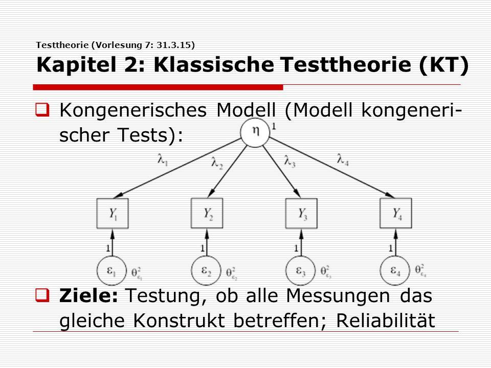 Testtheorie (Vorlesung 7: 31.3.15) Kapitel 2: Klassische Testtheorie (KT)  Kongenerisches Modell (Modell kongeneri- scher Tests):  Ziele: Testung, o