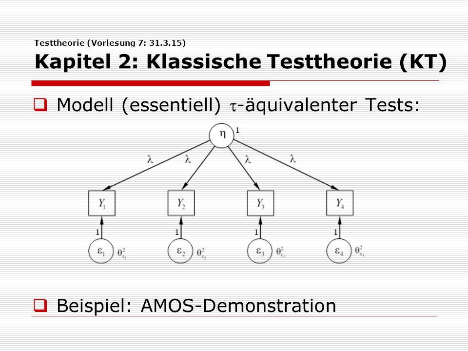 Testtheorie (Vorlesung 7: 31.3.15) Kapitel 2: Klassische Testtheorie (KT)  Modell (essentiell) -äquivalenter Tests:  Ziel: Testung, ob alle Messungen durch das zu messende Konstrukt in gleicher Weise beein- flusst werden.