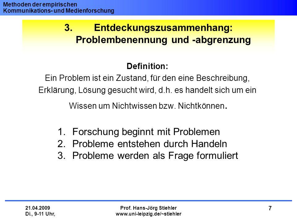 Methoden der empirischen Kommunikations- und Medienforschung 21.04.2009 Di., 9-11 Uhr, Prof. Hans-Jörg Stiehler www.uni-leipzig.de/~stiehler 7 3.Entde
