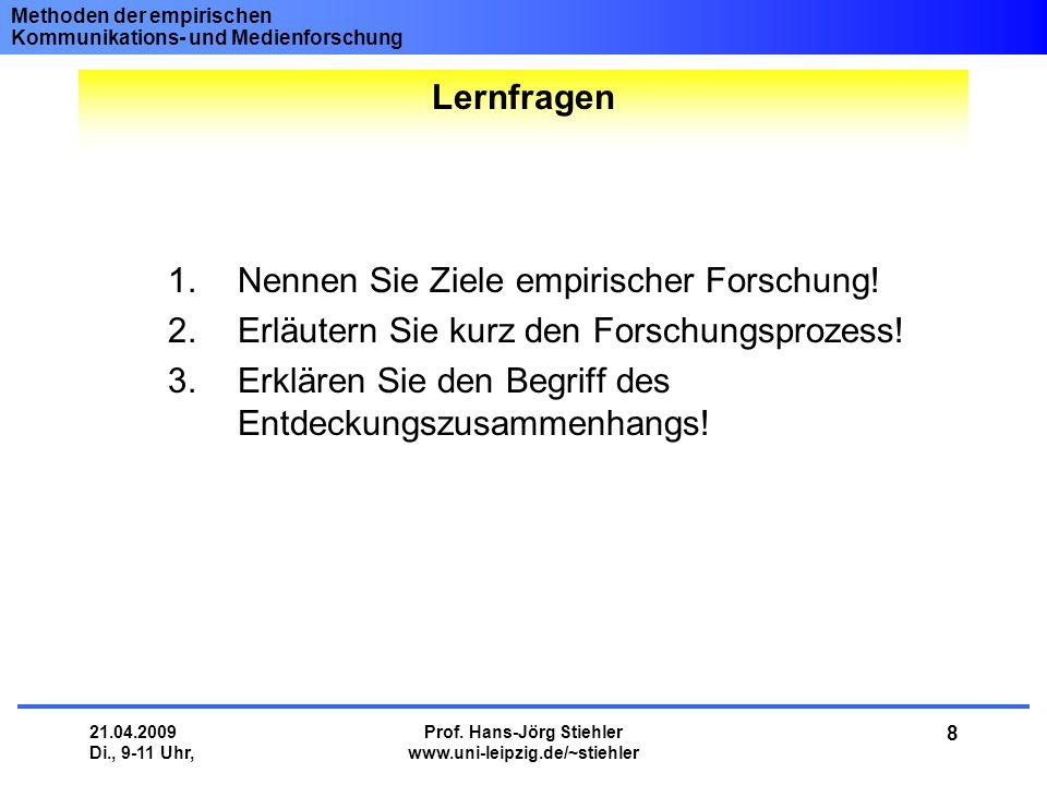 Methoden der empirischen Kommunikations- und Medienforschung 21.04.2009 Di., 9-11 Uhr, Prof. Hans-Jörg Stiehler www.uni-leipzig.de/~stiehler 8 1.Nenne