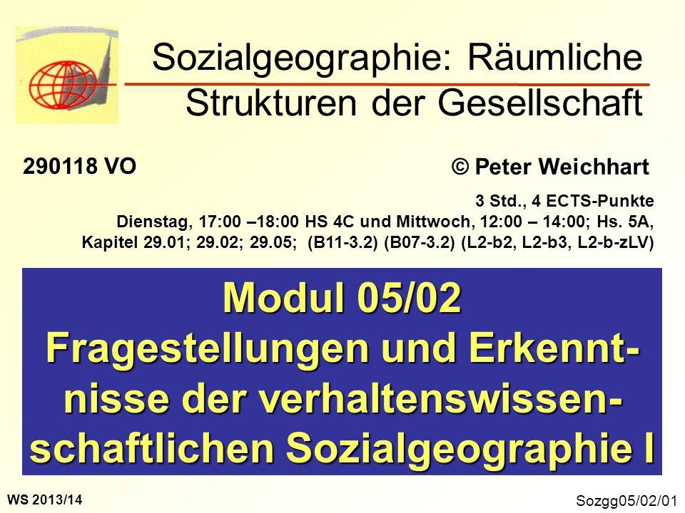 Sozgg05/02/01 Modul 05/02 Fragestellungen und Erkennt- nisse der verhaltenswissen- schaftlichen Sozialgeographie I Sozialgeographie: Räumliche Struktu