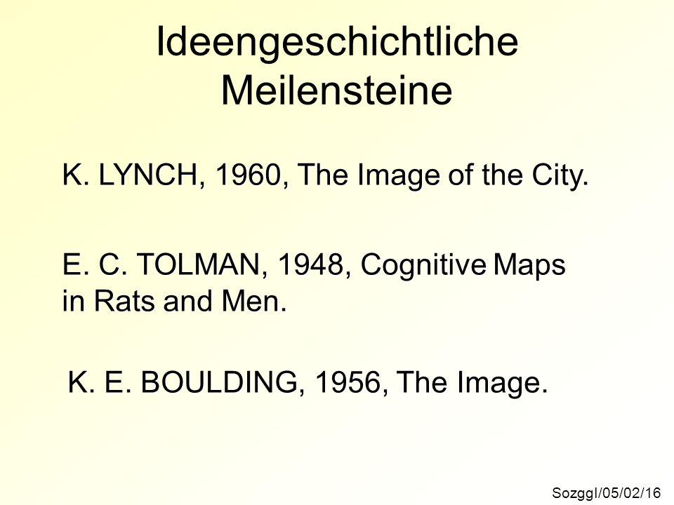 Ideengeschichtliche Meilensteine SozggI/05/02/16 K. LYNCH, 1960, The Image of the City. E. C. TOLMAN, 1948, Cognitive Maps in Rats and Men. K. E. BOUL