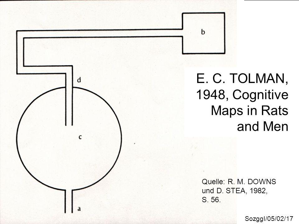 SozggI/05/02/17 E. C. TOLMAN, 1948, Cognitive Maps in Rats and Men Quelle: R. M. DOWNS und D. STEA, 1982, S. 56.