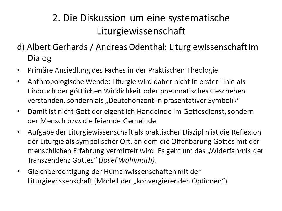 2. Die Diskussion um eine systematische Liturgiewissenschaft d) Albert Gerhards / Andreas Odenthal: Liturgiewissenschaft im Dialog Primäre Ansiedlung