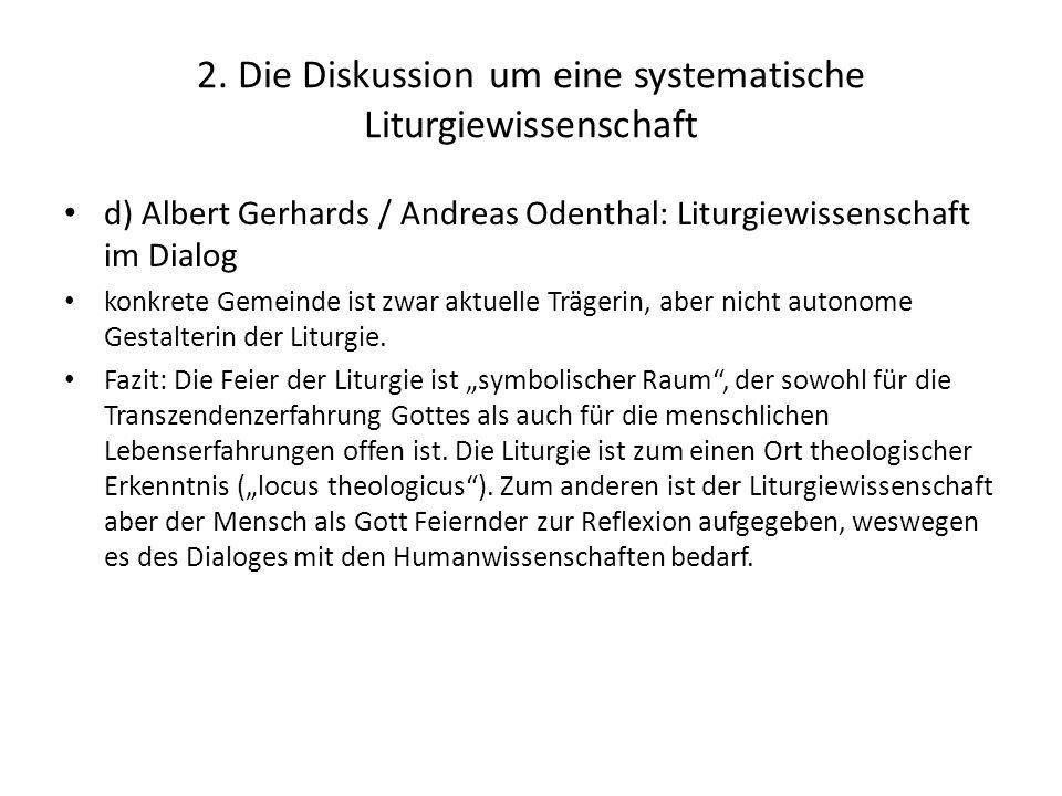 2. Die Diskussion um eine systematische Liturgiewissenschaft d) Albert Gerhards / Andreas Odenthal: Liturgiewissenschaft im Dialog konkrete Gemeinde i