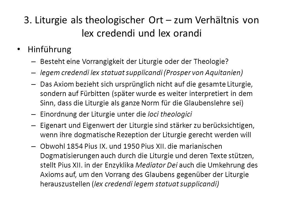 3. Liturgie als theologischer Ort – zum Verhältnis von lex credendi und lex orandi Hinführung – Besteht eine Vorrangigkeit der Liturgie oder der Theol