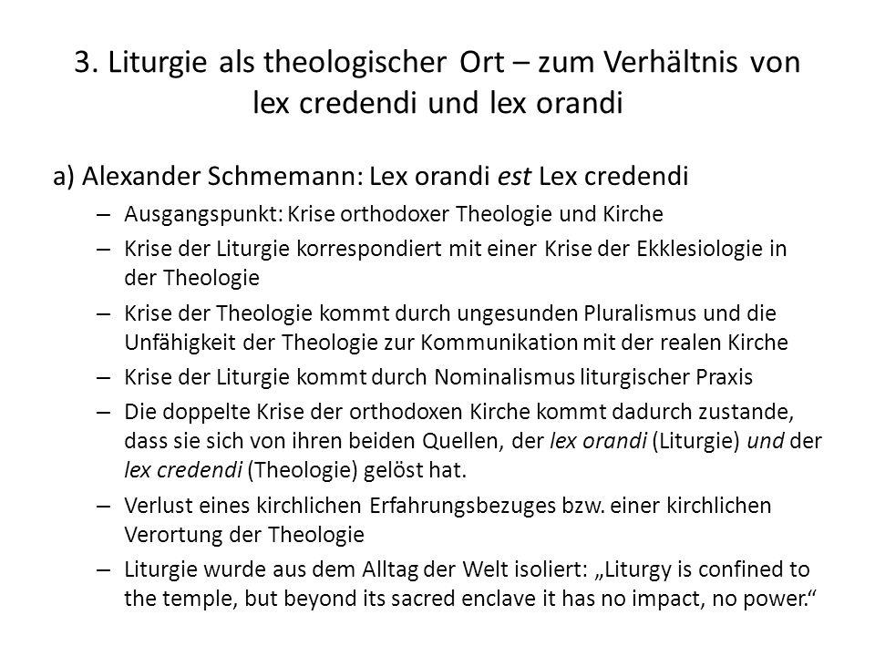 3. Liturgie als theologischer Ort – zum Verhältnis von lex credendi und lex orandi a) Alexander Schmemann: Lex orandi est Lex credendi – Ausgangspunkt