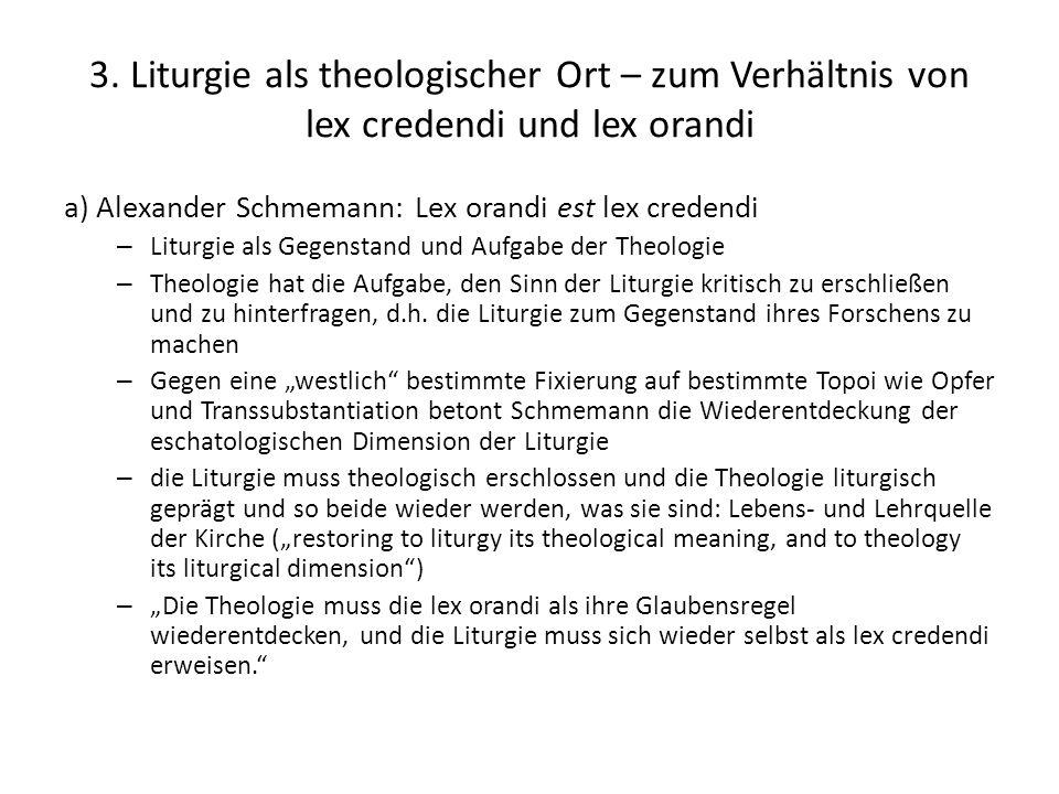 3. Liturgie als theologischer Ort – zum Verhältnis von lex credendi und lex orandi a) Alexander Schmemann: Lex orandi est lex credendi – Liturgie als
