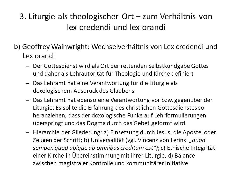 3. Liturgie als theologischer Ort – zum Verhältnis von lex credendi und lex orandi b) Geoffrey Wainwright: Wechselverhältnis von Lex credendi und Lex